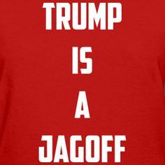 Trump Is A Jagoff #trump #trump2016 #makeamericagreatagain #donaldtrump #donald #trump #president #vote #election #drumpf #jagoff