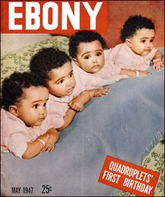 Fultz Quads on Ebony Cover. The first African American quadruplets to be born, and the first quads born in the South to live. May 1947 they're so cute