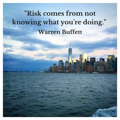 """""""Risk comes from not knowing what you're doing."""" Warren Buffett"""