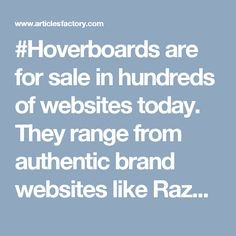 #Hoverboards are for sale in hundreds of websites today. They range from authentic brand websites like Razor.com and Swagtron.com to multiple online stores that sell a variety of hoverboards. In the midst of these websites are also website that make promises but fail to deliver, like the Kiwano hoverboard.