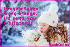 If snowflakes were kisses, I'd send you a blizzard! MiracleCord.com #snowflakes #blizzard