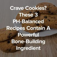 Crave Cookies? These 3 PH-Balanced Recipes Contain A Powerful Bone-Building Ingredient