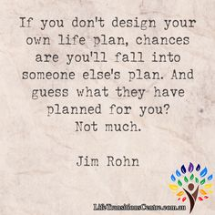 Jim Rohn has said it perfectly. No one will plan amazing things for your life, only for their own. Are you ready to create a vision for your life that excites and inspires you every day?