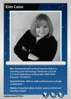 National board certified teacher  M.Ed. in Learning and Technology  Classroom 2.0 LIVE Co-Host  FableVision Ambassador  DEN STAR Educator  TX DEN LC