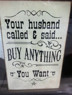 """In your window as a stand-up sign. Painted on a dressing room wall. Or even made into staff T-shirts for your consignment shop (for a """"Superbowl Sunday Widows"""" event?), thinks Too Good to be Threw, the Premier Site for Professional Resalers... Your husband called and said to buy anything you want."""