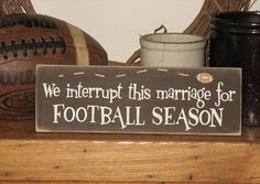We Interrupt This Marriage for FOOTBALL Season -WOOD SIGN- We definitely need this since we like different NFL teams and have a house divided flag to hang outside our house! This would be the perfect indoor item for football season! Just In Case, Just For You, Coaches Wife, Seasoned Wood, Fantasy Football, Football Art, College Football, Football Things, Football Rules