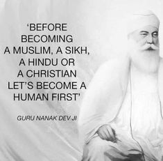 Spread Love Before becoming a Muslim, a Sikh, a Hindu or a Christian, let's become a human first. Guru Nanak Ji, Nanak Dev Ji, Sikh Quotes, Gurbani Quotes, Qoutes, Quotable Quotes, Hindi Quotes, Daily Quotes, Year Quotes