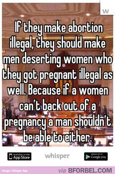 If they make abortion illegal, they should make men deserting pregnant women illegal too