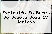 http://tecnoautos.com/wp-content/uploads/imagenes/tendencias/thumbs/explosion-en-barrio-de-bogota-deja-18-heridos.jpg Explosion En Bogota. Explosión en barrio de Bogotá deja 18 heridos, Enlaces, Imágenes, Videos y Tweets - http://tecnoautos.com/actualidad/explosion-en-bogota-explosion-en-barrio-de-bogota-deja-18-heridos/