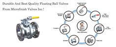 Durable And Best Quality Floating Ball Valves From Microfinish Valves Inc.