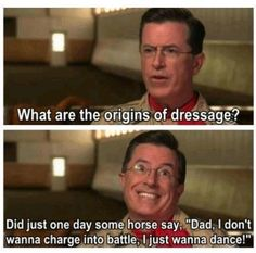 Hilarious dressage origins this is funny! not true but funny! Funny Horse Memes, Funny Horses, Horse Humor, Equestrian Memes, Equestrian Problems, Horse Quotes, Horse Sayings, Farm Quotes, Horse World