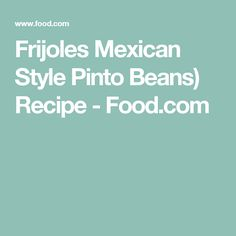 Frijoles Mexican Style Pinto Beans) Recipe - Food.com