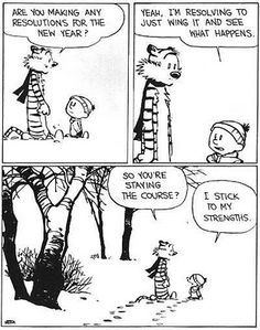 Calvin and Hobbes, SNOW - Yeah, I'm resolving to just wing it and see what happens. ...So you're staying the course? ...I stick to my strengths.