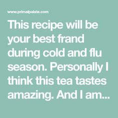 This recipe will be your best frand during cold and flu season. Personally I think this tea tastes amazing. And I am not a tea drinker. My idea of tea used to be McDonald's Sweet Tea… yeah, I've moved on to bigger an better things these days. Not to mention this tea is a combination of thin...
