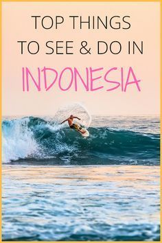 Top things to see and do in Indonesia | Indonesia Travel Guide | What to do in Indonesia |