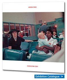 Purchase the Exhibition Catalogue - Gordon Parks: Segregation Story WANT TO SEE THIS EXHIBIT!