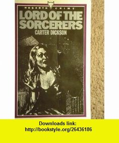 Lord of the Sorcerers (Hogarth crime) (9780701207571) Carter Dickson , ISBN-10: 0701207574  , ISBN-13: 978-0701207571 ,  , tutorials , pdf , ebook , torrent , downloads , rapidshare , filesonic , hotfile , megaupload , fileserve