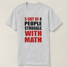 5 out of 4 people Struggle with Math T-Shirt - click/tap to personalize and buy