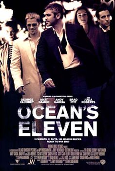 OCEAN'S ELEVEN (2001): Danny Ocean and his eleven accomplices plan to rob three Las Vegas casinos simultaneously.