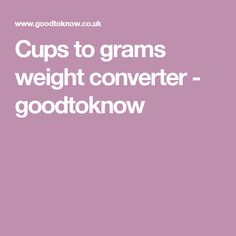 Cups to grams weight converter - goodtoknow