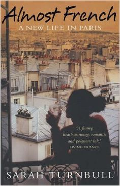 Almost French: A New Life in Paris: Amazon.co.uk: Sarah Turnbull: 9781857883701: Books