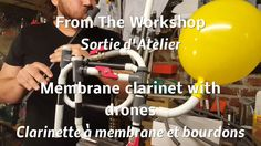 Homemade Instruments - From The Workshop - Drone Membrane Clarinet
