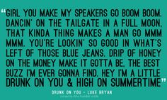 My favorite country song in a loooong time. Love Luke Bryan. <3 -E