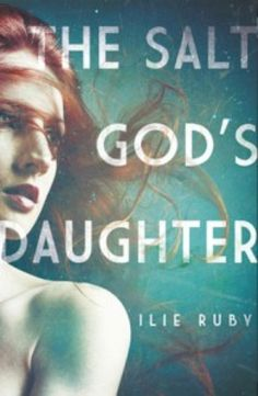Must-read:  The Salt God's Daughter  by Ilie Ruby