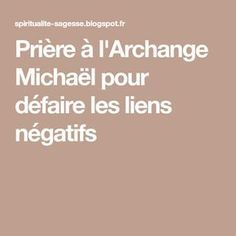 Prière à l'Archange Michaël pour défaire les liens négatifs Let's Pray, Summertime Sadness, Mental Strength, God First, Positive Attitude, Positive Affirmations, Reiki, Helpful Hints, Meditation