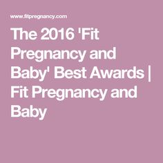 The 2016 'Fit Pregnancy and Baby' Best Awards | Fit Pregnancy and Baby
