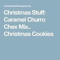 Christmas Stuff: Caramel Churro Chex Mix.. Christmas Cookies Christmas Snacks, Holiday Treats, Christmas Stuff, Holiday Recipes, Christmas Candy, Christmas Crafts, Chex Mix Recipes, Candy Recipes, Gf Recipes