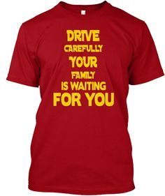 53c035f14 Drive Carefully Your Family Is Waiting For You Deep Red T-Shirt Front  Waiting For