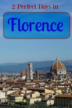 The perfect itinerary for what to do in Florence, Italy