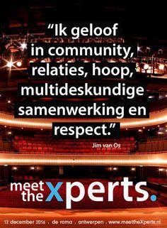 """Ik geloof in community, relaties, hoop, multideskundige samenwerking en respect."" Jim van Os"