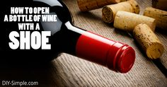 Want to learn how to open a bottle of wine with just your shoe? Take a look at this awesome video!