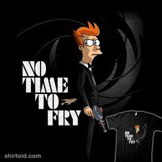 No Time To Fry | Shirtoid #acraigl #film #futurama #jamesbond #movies #notimetodie #philipjfry #tvshow