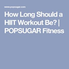 How Long Should a HIIT Workout Be? | POPSUGAR Fitness