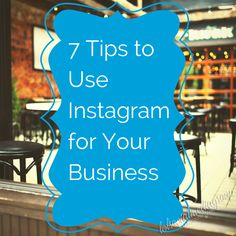 7 Tips to Use Instagram for Your Business