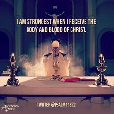 I am strongest when I receive the body and blood of Christ. #Catholic                                                                                                                                                      More