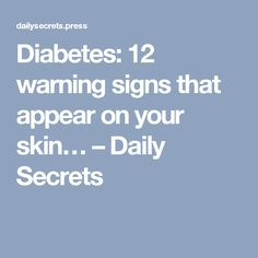 Diabetes: 12 warning signs that appear on your skin… – Daily Secrets