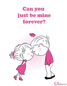 Can you just be mine forever?