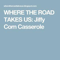 WHERE THE ROAD TAKES US: Jiffy Corn Casserole