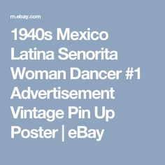 1940s Mexico Latina Senorita Woman Dancer #1 Advertisement Vintage Pin Up Poster  | eBay