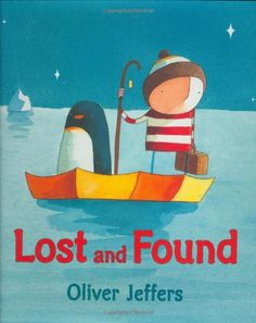 Lost and Found by Oliver Jeffers. Who doesn't love penguins?