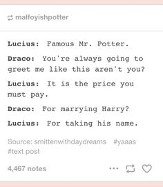 """Omg hahahaha<<< I can physically see the disgust in Lucius's face over this bottom bitch attitude from his son<<<""""bottom bitch attitude"""" OH MY GOSH I LOVE YOU Harry Potter Texts, Harry Potter Marauders, Harry Potter Ships, Harry Potter Universal, Harry Potter Fandom, Drarry, Harry Draco, Draco Malfoy, Yer A Wizard Harry"""