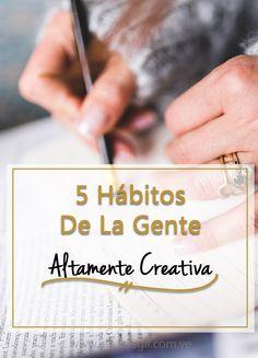 La gente creativa tiene hábitos que ayudan a convertir su creatividad en un estilo de vida. ¿Tú ya tienes los tuyos?
