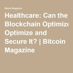 Healthcare: Can the Blockchain Optimize and Secure It? | Bitcoin Magazine
