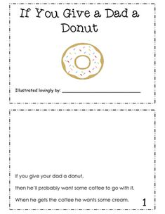 This is a Father's Day activity. Your students can illustrate the story. The story is mentored from the story If You Give a Mouse a Cookie.Great way to teach cause and effect in writing and reading. Also, a way to look for see-saw writing strategies.  Mother's Day Activity: If you Give a Mom A Muffin
