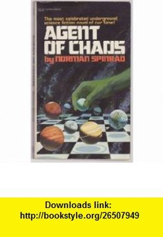 Agent of Choas Norman Spinrad ,   ,  , ASIN: B0036JIXQ0 , tutorials , pdf , ebook , torrent , downloads , rapidshare , filesonic , hotfile , megaupload , fileserve