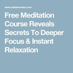 Free Meditation Course Reveals Secrets To Deeper Focus & Instant Relaxation